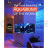 DISCONTINUED - The Most Beautiful Aquariums Of The World